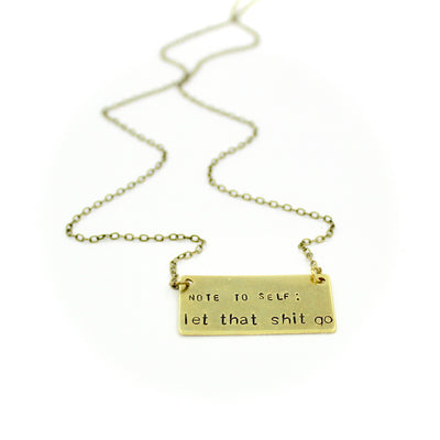 Note to self: Let that sh*t go Bar Necklace