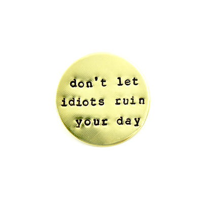 Don't Let Idiots Ruin Your Day Pin
