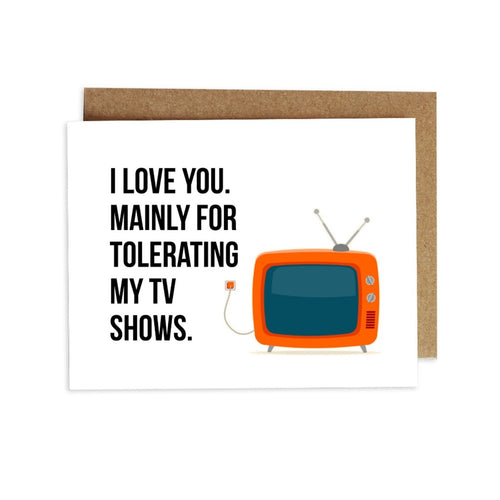Card - I Love You. Mainly for Tolerating My TV Shows.