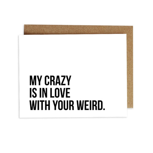 Card - My Crazy is in Love With Your Weird