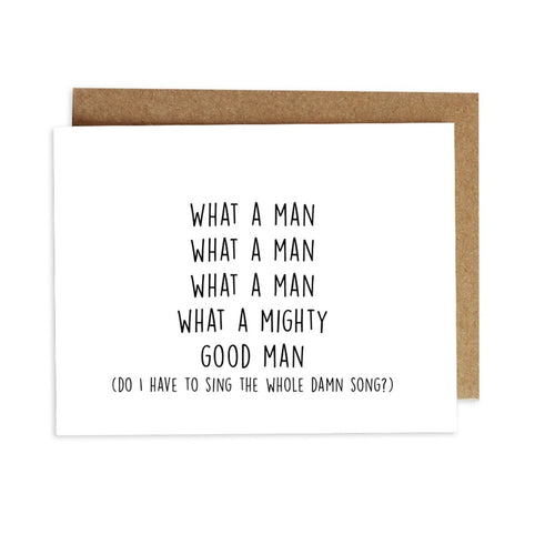 Card - What a Man What a Man What a Man What a Mighty Good Man (do I have to sing the whole damn song?)