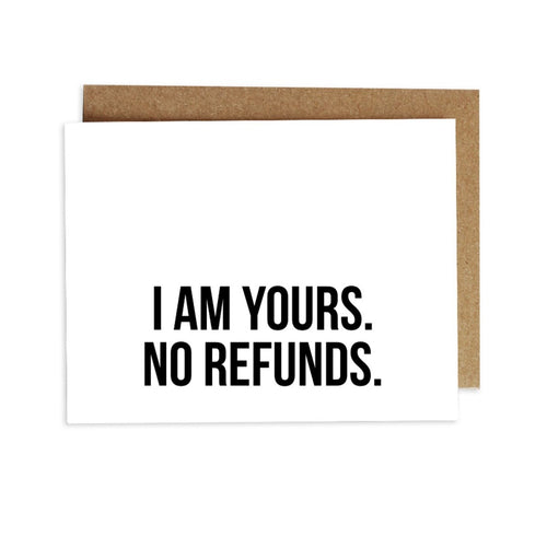 Card - I Am Yours. No Refunds.
