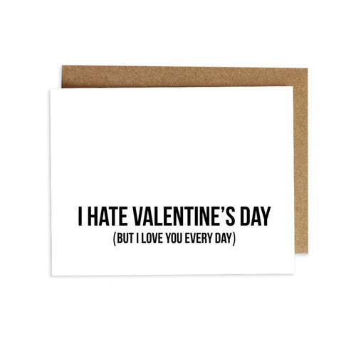 Card - I Hate Valentine's Day (but I Love You Every Day)
