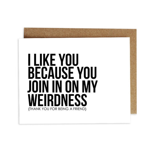 Card - I Like You Because You Join in on My Weirdness (thank you for being a friend)