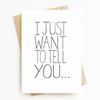 """Just Want To Tell You"" Motivational Greeting Card"