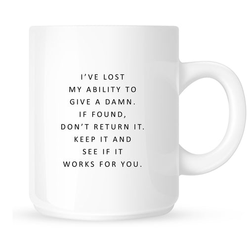 Mug - I've Lost My Ability to Give a Damn. If Found, Don't Return It. Keep it and See if it Works for You.