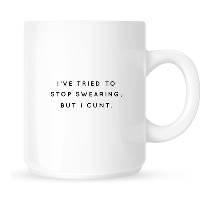 Mug - I've Tried to Stop Swearing But I Cunt