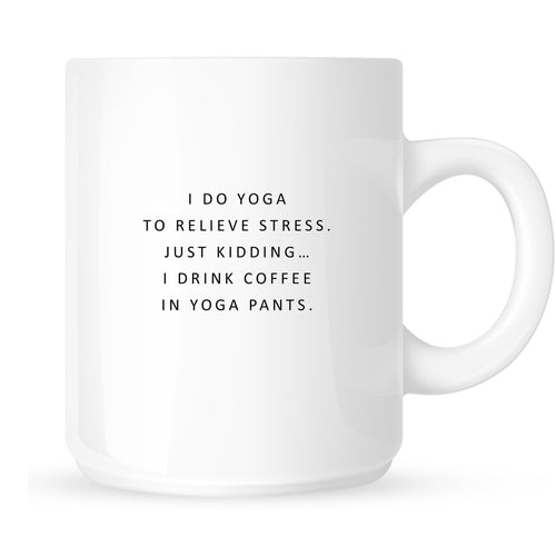 Mug - I Do Yoga to Relieve Stress