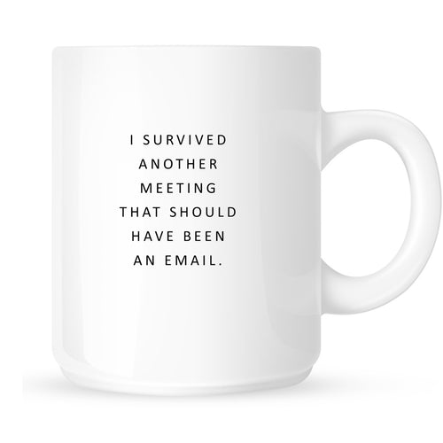 Mug - I Survived Another Meeting That Could Have Been an Email