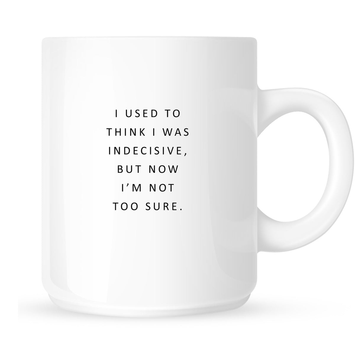 Mug - I Used to Think I Was Indecisive, But Now I'm Not Too Sure