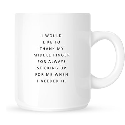 Mug - I Would Like to Thank My Middle Finger for Always Sticking Up for Me When I Needed It