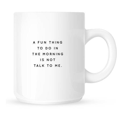 Mug - A Fun Thing to Do in the Morning is Not Talk Me