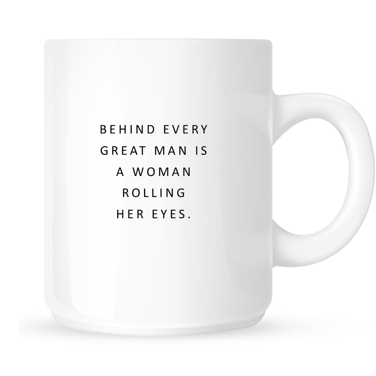 Mug - Behind Every Great Man is a Woman Rolling Her Eyes