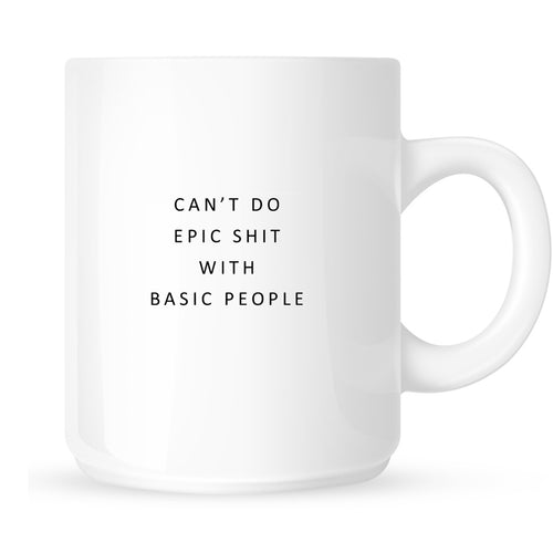 Mug - Can't Do Epic Shit with Basic People