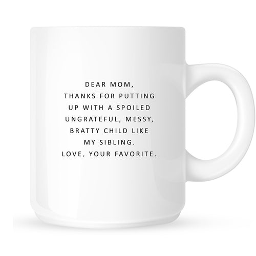 Mug - Dear Mom, Thanks for Putting Up with a Spoiled Child