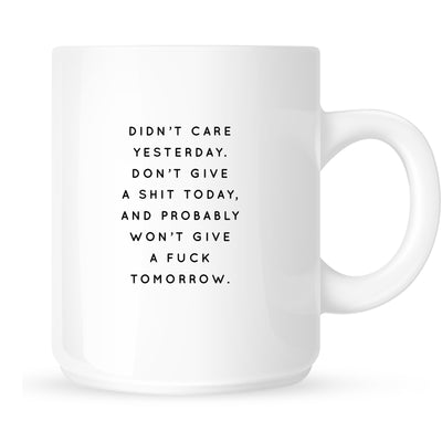 Mug - Don't Care Today, Didn't Give a Shit Yesterday, and Probably Won't Give a Fuck Tomorrow