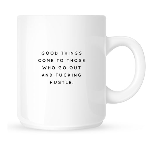 Mug - Good Things Come to Those Who Go Out and Fucking Hustle