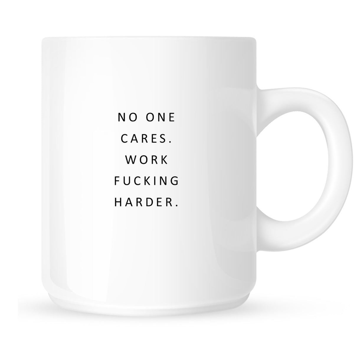 Mug - No One Cares. Work Fucking Harder.