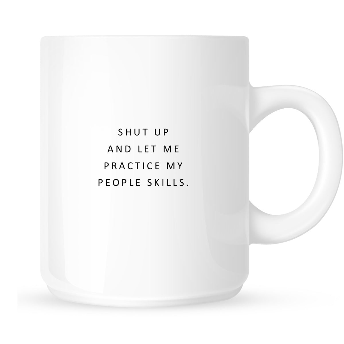 Mug - Shut Up & Let Me Practice My People Skills