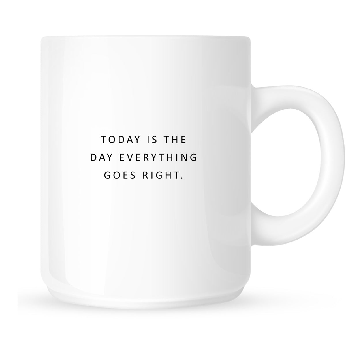 Mug - Today Is the Day Everything Goes Right