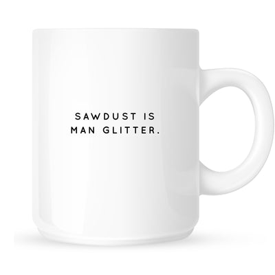 Mug - Sawdust is Man Glitter