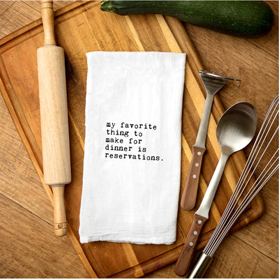 Tea Towel - My Favorite Thing to Make for Dinner is Reservations
