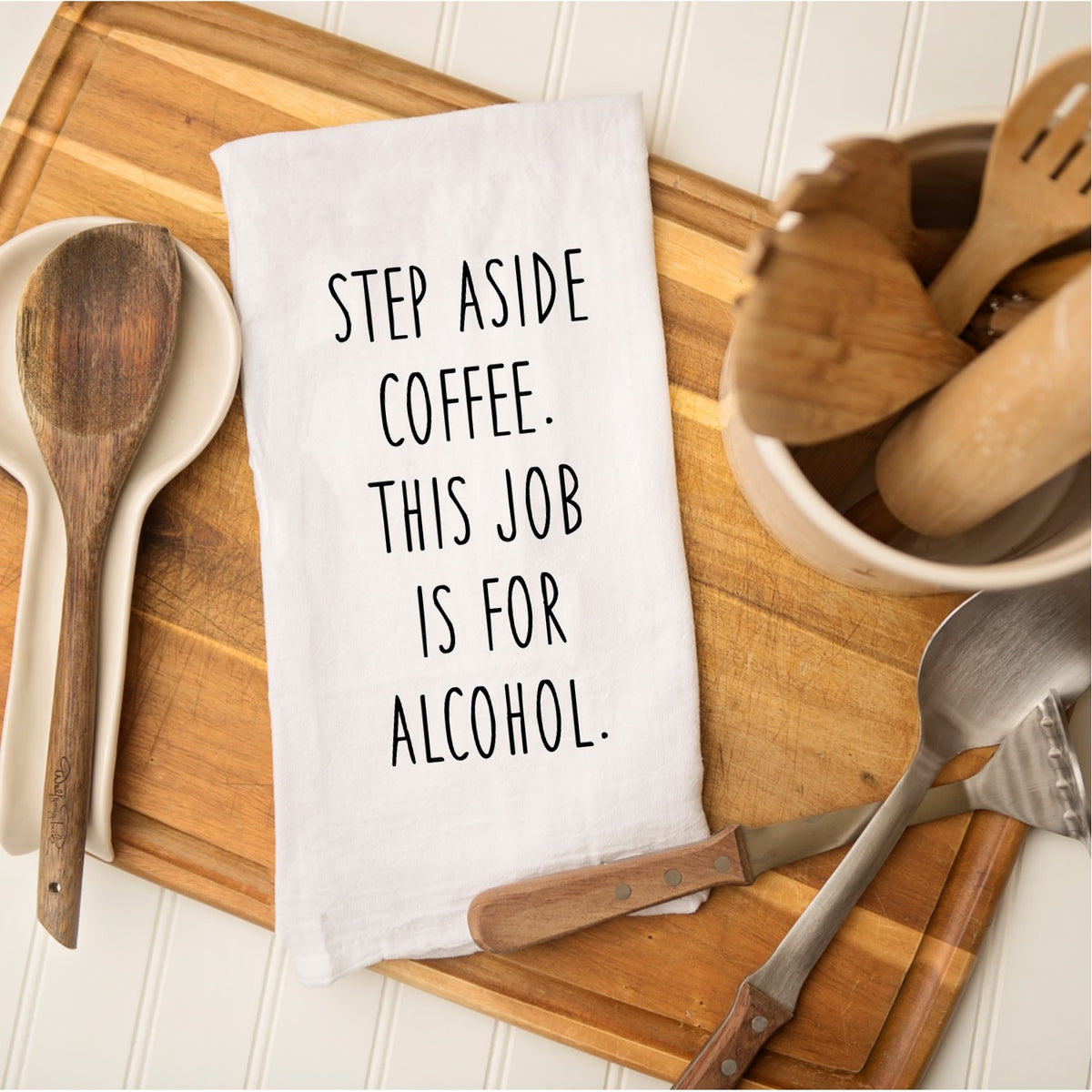 Tea Towel - Step Aside Coffee. This Job is for Alcohol