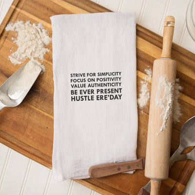 Tea Towel - Strive for Simplicity Focus on Positivity Value Authenticity Be Ever Present Hustle Ere'day