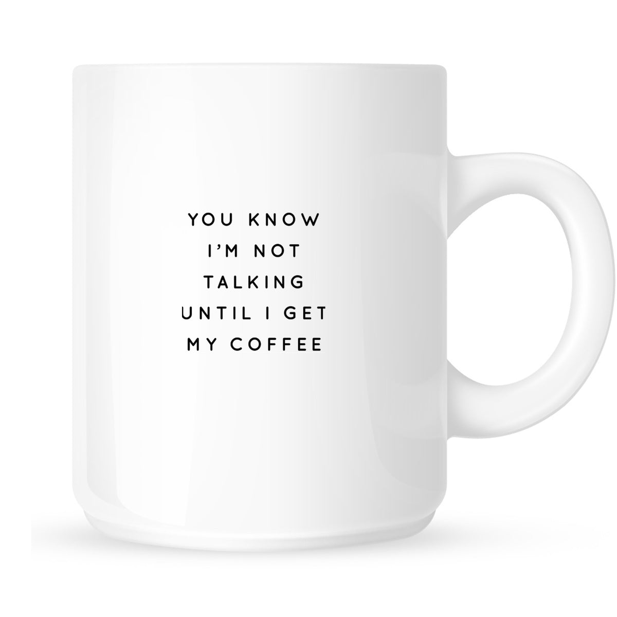Mug - You Know I'm Not Talking Until I Get My Coffee