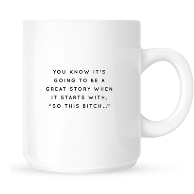 "Mug - You Know It's Going to be a Great Story When it Starts with, ""So This Bitch...."""