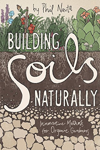 Building Soils Naturally by Phil Nauta