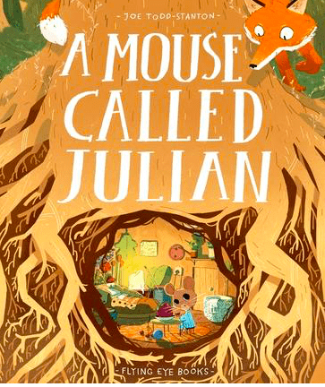 Flying Eye Books 3 Plus A Mouse Called Julian - Joe Todd-Stanton