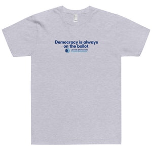 Democracy is always on the ballot T-Shirt