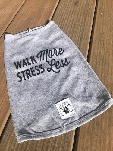 Dog Tee - Walk More Stress Less