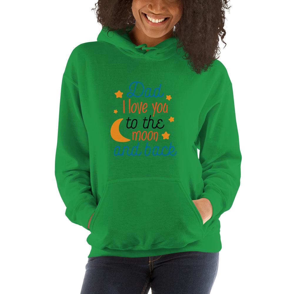 Dad i love you to the moon and back Women Hooded Sweatshirt Marks'Marketplace Irish Green S