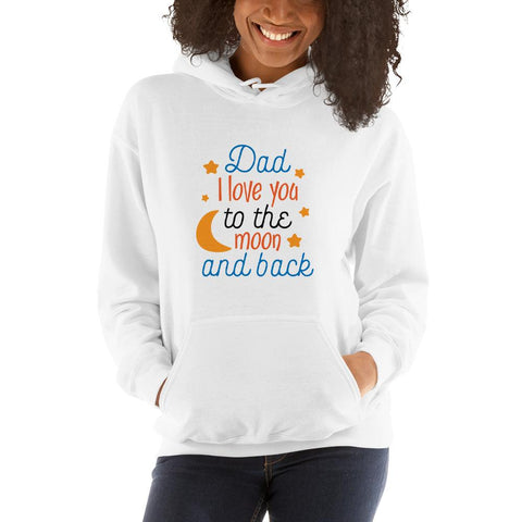 Image of Dad i love you to the moon and back Women Hooded Sweatshirt Marks'Marketplace White S