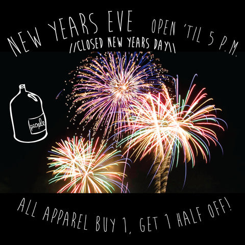 We're open New Years Eve 'til 5 and closed New Years day