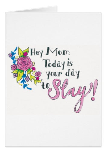 Hey Mom, Today is Your Day to Slay Mother's Day Card