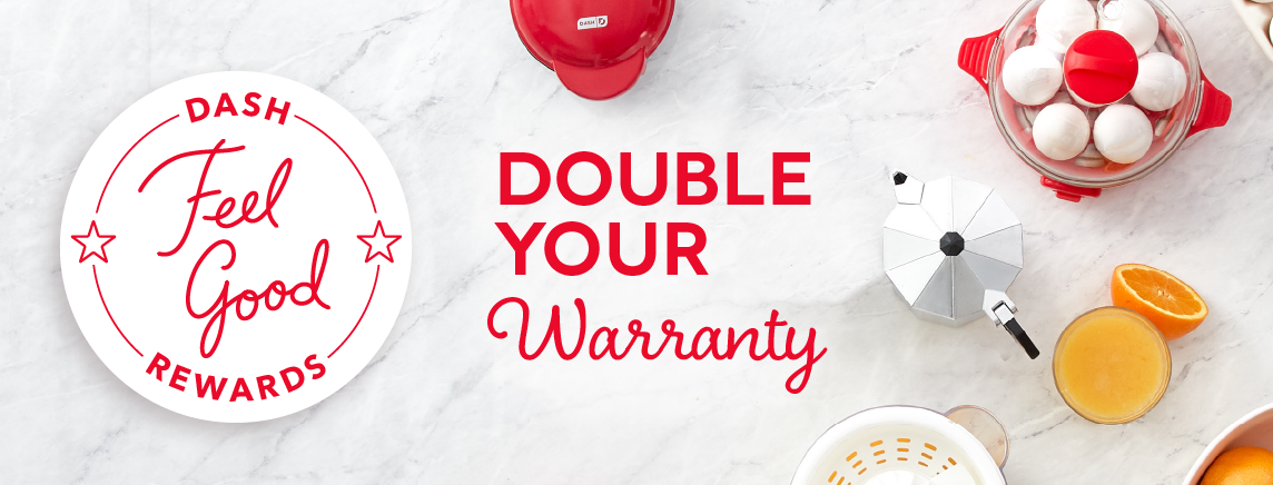 Dash feel good rewards- Double your warranty- Sign up today
