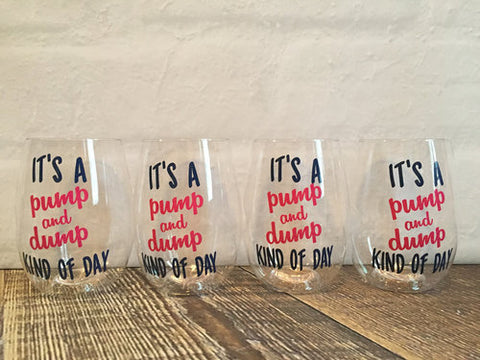 Pump and Dump Kind of Day Govino Wine Glass Gift