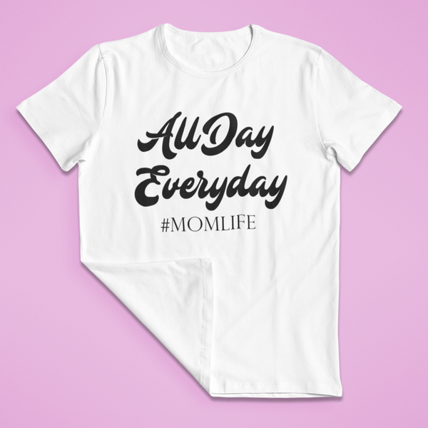 ALL DAY EVERYDAY - MAMA SHIRT