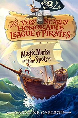 Magic Marks the Spot (The Very Nearly Honorable League of Pirates) by Caroline Carlson (Paperback)