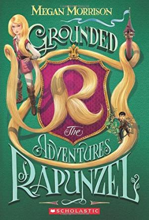 Grounded: The Adventures of Rapunzel by Megan Morrison (Paperback)