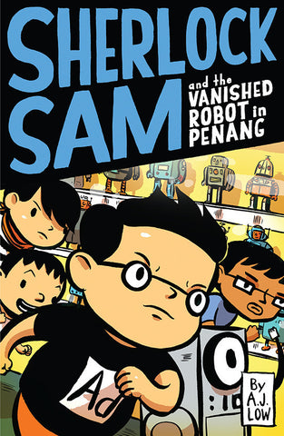 AJ Low Sherlock Sam and the Vanished Robot in Penang Book #5 Singapore