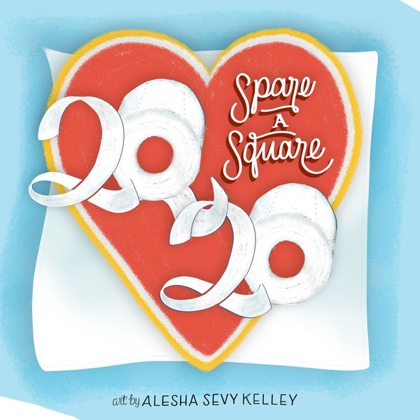 "The year 2020 displayed in toilet paper rolls with the words ""Spare a Square"" hand lettered on a heart background."