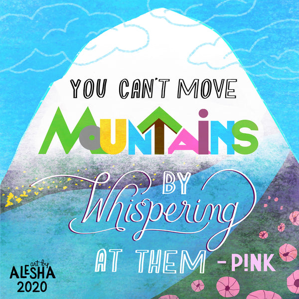 "Quote: ""You can't move mountains by whispering at them."" - P!nk. The quote is illustrated and hand lettered."
