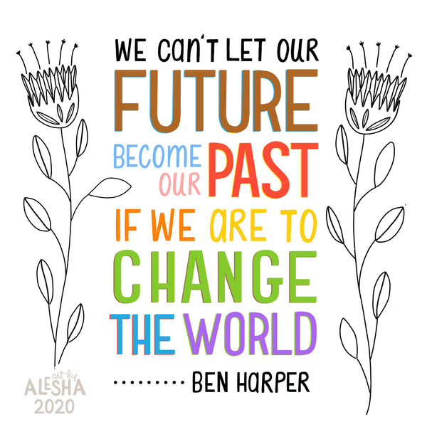 "Image with Ben Harper lyrics hand lettered in quote, ""We can't let our future become our past, if we are to. change the world."""