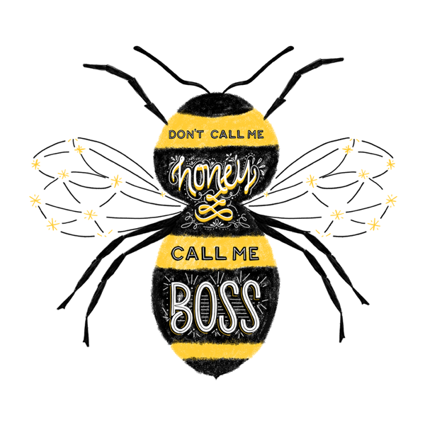 "Honey bee illustration that reads, ""Don't call me honey, call me boss."""