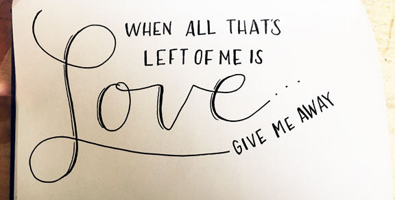 Image reads: When all that's left of me is Love, give me away.