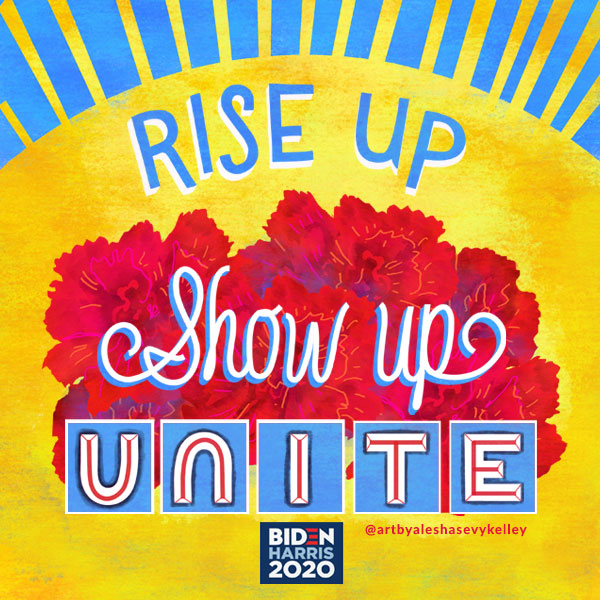 Rise up. Show up. Unite. Join artists to show support for Biden and Harris. #riseupshowupunite